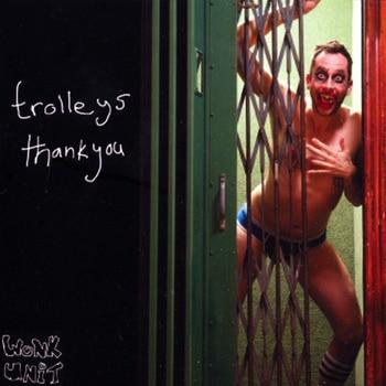 Trolleys thank you / Wonk Unit Saved My Life